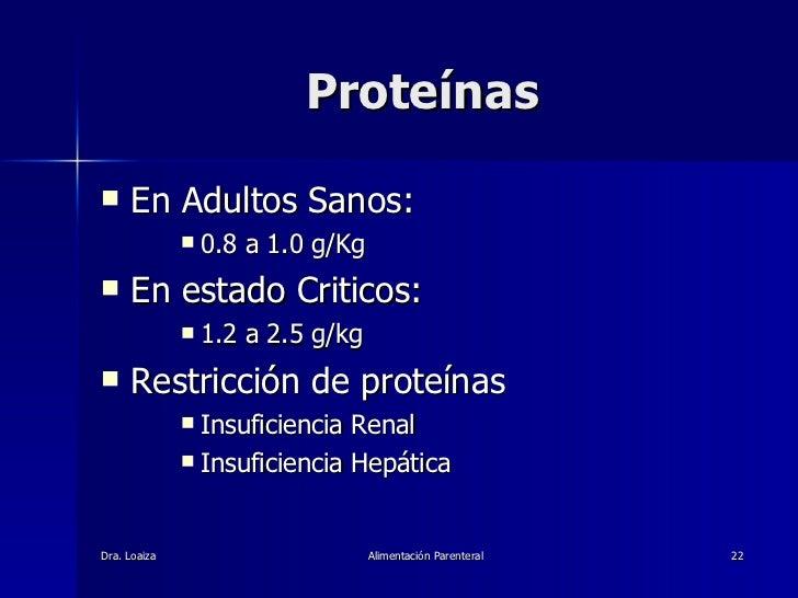 Proteínas <ul><li>En Adultos Sanos:  </li></ul><ul><ul><ul><li>0.8 a 1.0 g/Kg </li></ul></ul></ul><ul><li>En estado Critic...