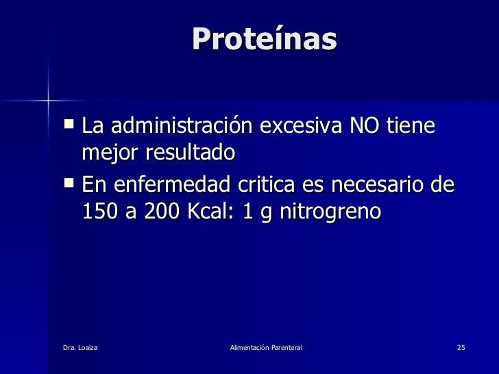 Proteínas <ul><li>La administración excesiva NO tiene mejor resultado </li></ul><ul><li>En enfermedad critica es necesario...