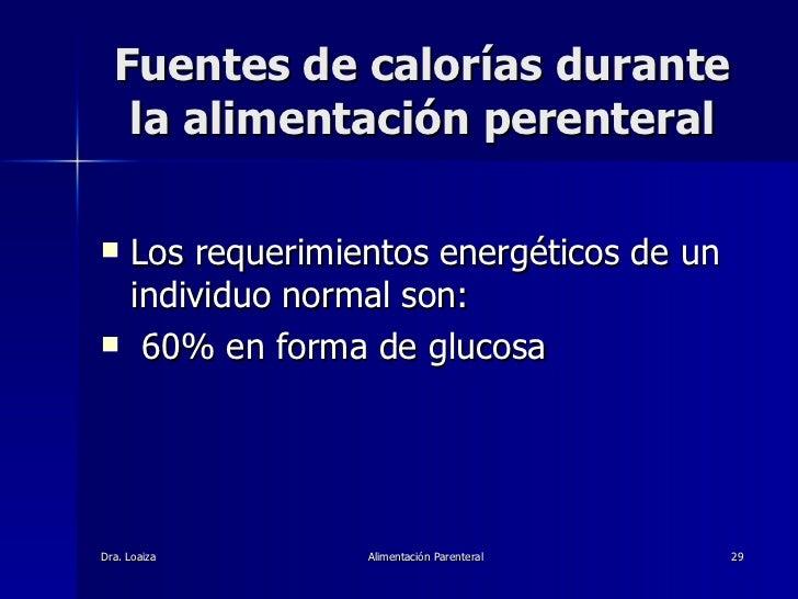 Fuentes de calorías durante la alimentación perenteral <ul><li>Los requerimientos energéticos de un individuo normal son: ...