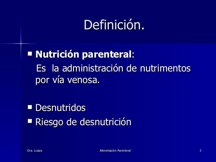 Definición. <ul><li>Nutrición parenteral : </li></ul><ul><li>Es  la administración de nutrimentos por vía venosa. </li></u...