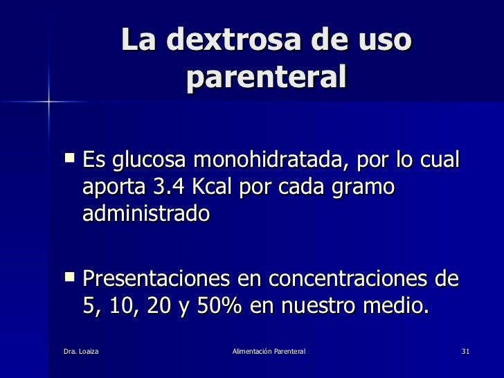 La dextrosa de uso parenteral <ul><li>Es glucosa monohidratada, por lo cual aporta 3.4 Kcal por cada gramo administrado  <...