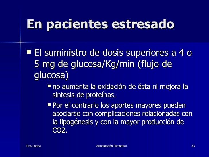 En pacientes estresado <ul><li>El suministro de dosis superiores a 4 o 5 mg de glucosa/Kg/min (flujo de glucosa)  </li></u...