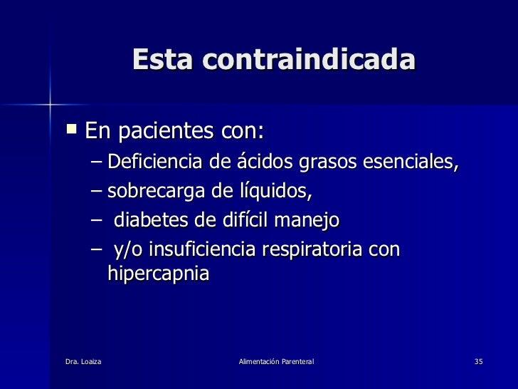 Esta contraindicada <ul><li>En pacientes con: </li></ul><ul><ul><li>Deficiencia de ácidos grasos esenciales,  </li></ul></...