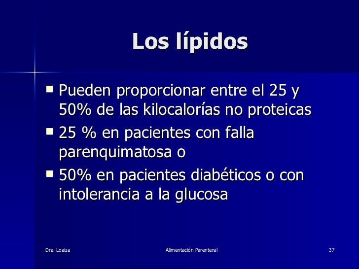 Los lípidos <ul><li>Pueden proporcionar entre el 25 y 50% de las kilocalorías no proteicas </li></ul><ul><li>25 % en pacie...