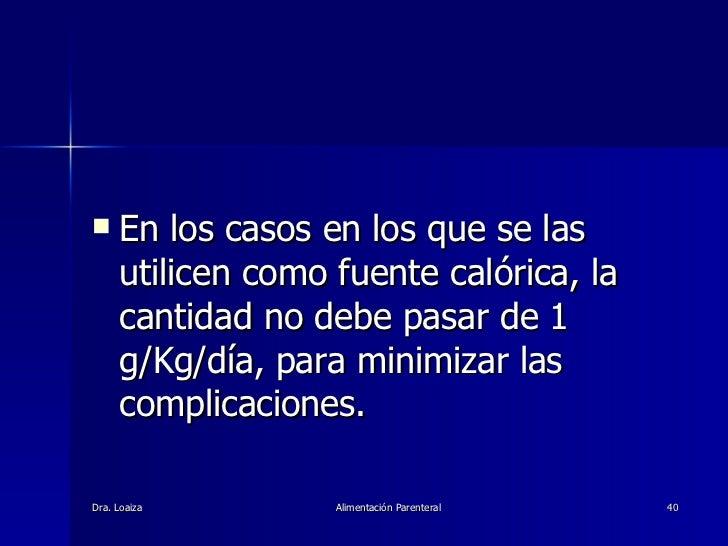<ul><li>En los casos en los que se las utilicen como fuente calórica, la cantidad no debe pasar de 1 g/Kg/día, para minimi...