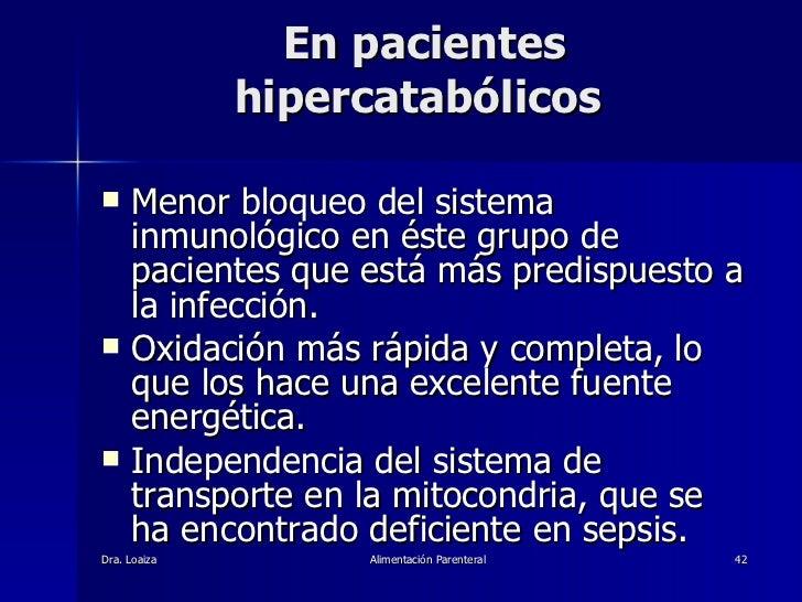 En pacientes hipercatabólicos  <ul><li>Menor bloqueo del sistema inmunológico en éste grupo de pacientes que está más pred...