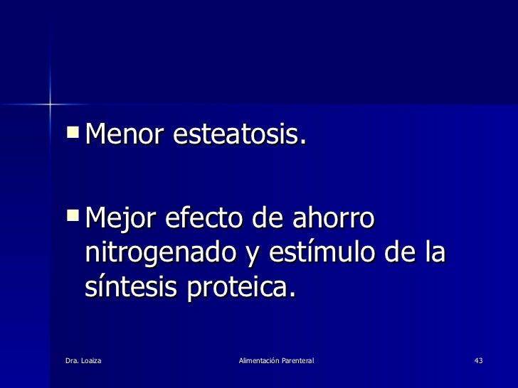 <ul><li>Menor esteatosis.  </li></ul><ul><li>Mejor efecto de ahorro nitrogenado y estímulo de la síntesis proteica. </li><...