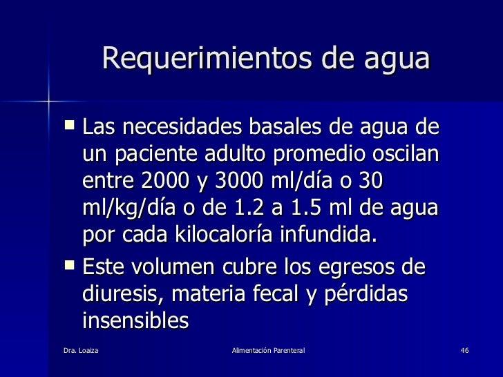 Requerimientos de agua <ul><li>Las necesidades basales de agua de un paciente adulto promedio oscilan entre 2000 y 3000 ml...