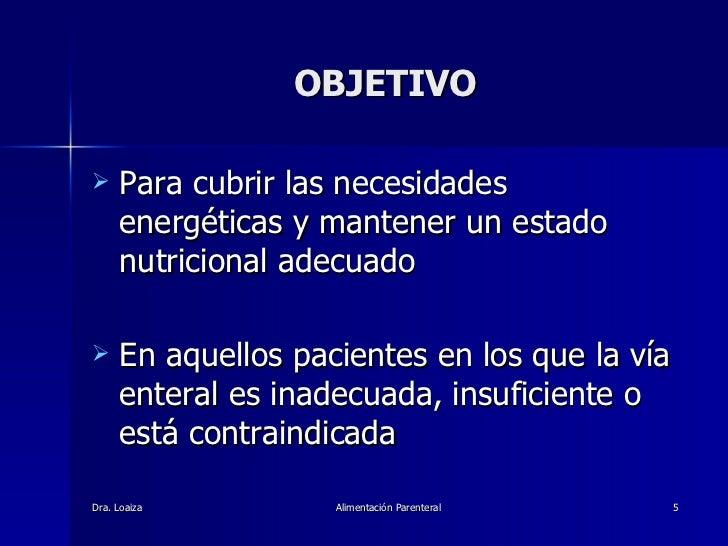 OBJETIVO <ul><li>Para cubrir las necesidades energéticas y mantener un estado nutricional adecuado  </li></ul><ul><li>En a...