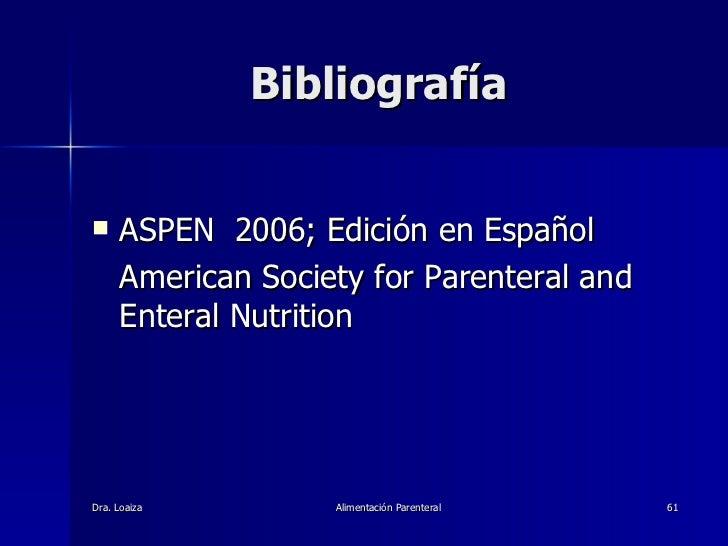 Bibliografía  <ul><li>ASPEN  2006; Edición en Español </li></ul><ul><li>American Society for Parenteral and Enteral Nutrit...