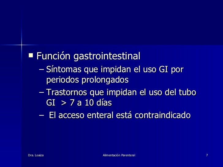 <ul><li>Función gastrointestinal </li></ul><ul><ul><li>Síntomas que impidan el uso GI por periodos prolongados  </li></ul>...
