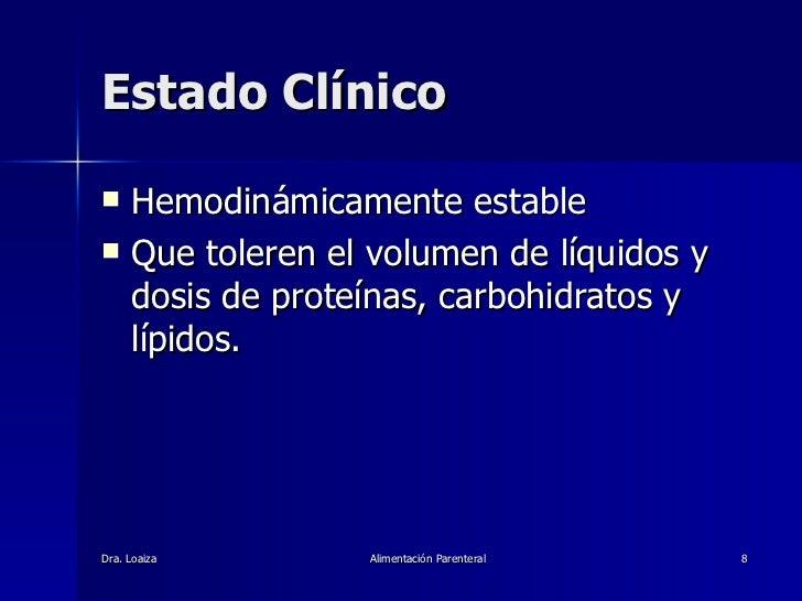 Estado Clínico <ul><li>Hemodinámicamente estable </li></ul><ul><li>Que toleren el volumen de líquidos y dosis de proteínas...