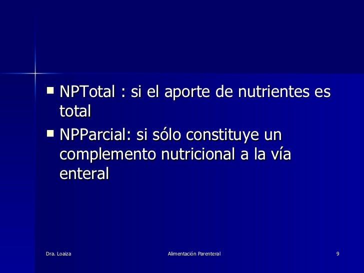 <ul><li>NPTotal : si el aporte de nutrientes es total  </li></ul><ul><li>NPParcial: si sólo constituye un complemento nutr...