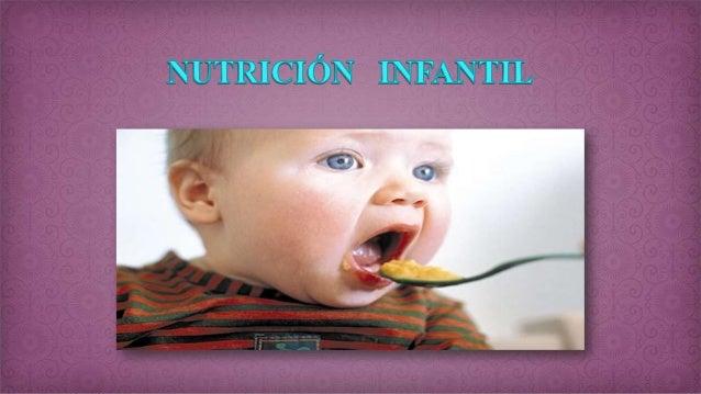 NUTRICIÓN INFANTIL La alimentación de los niños durante sus primeros años de vida es fundamental para un buen desarrollo f...