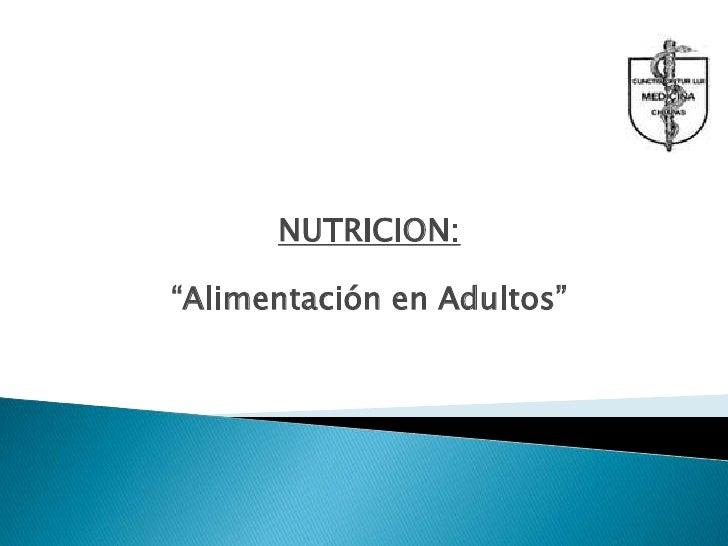 """NUTRICION:<br />""""Alimentación en Adultos""""<br />"""