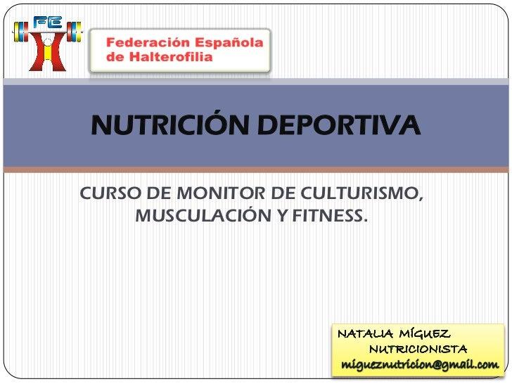 NUTRICIÓN DEPORTIVACURSO DE MONITOR DE CULTURISMO,     MUSCULACIÓN Y FITNESS.