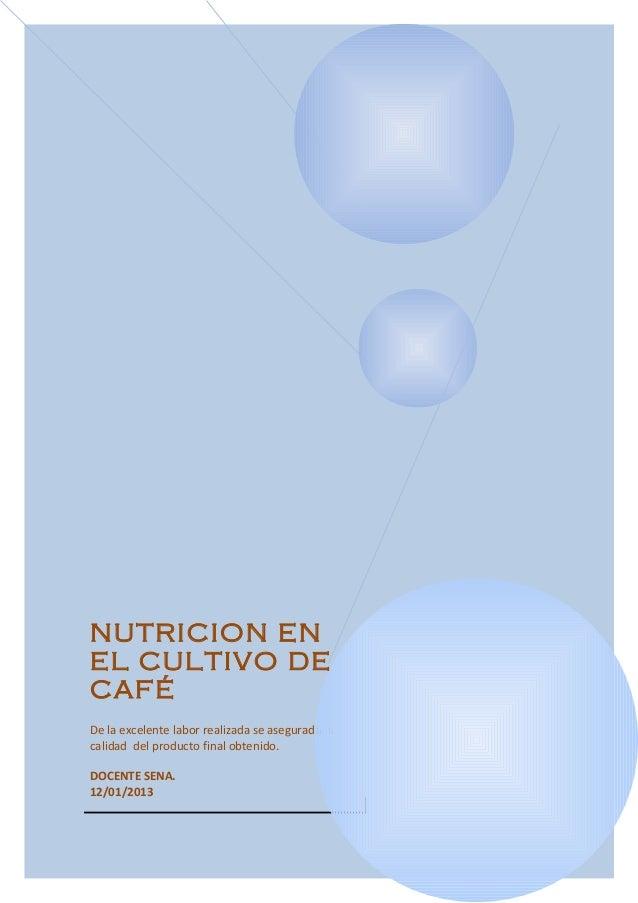 NUTRICION ENEL CULTIVO DECAFÉDe la excelente labor realizada se asegurada lacalidad del producto final obtenido.DOCENTE SE...