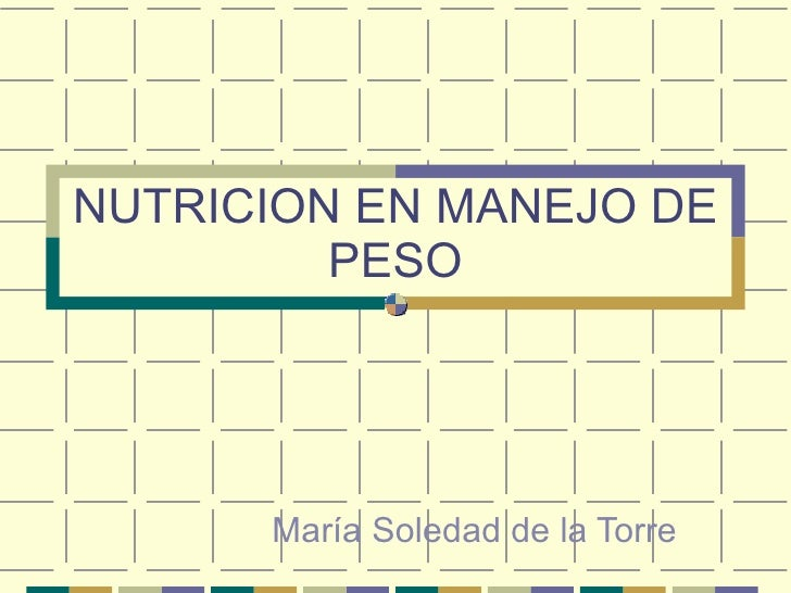 NUTRICION EN MANEJO DE PESO María Soledad de la Torre