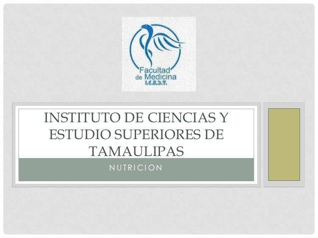 INSTITUTO DE CIENCIAS Y ESTUDIO SUPERIORES DE      TAMAULIPAS        NUTRICION