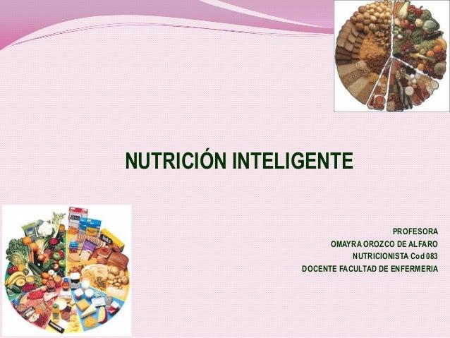 NUTRICIÓN INTELIGENTE PROFESORA OMAYRA OROZCO DE ALFARO NUTRICIONISTA Cod 083 DOCENTE FACULTAD DE ENFERMERIA