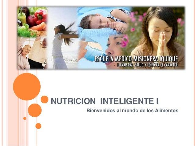 NUTRICION INTELIGENTE IBienvenidos al mundo de los Alimentos