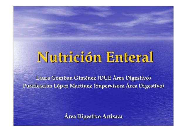 Nutrición Enteral     Laura Gombau Giménez (DUE Área Digestivo)Purificación López Martínez (Supervisora Área Digestivo)   ...