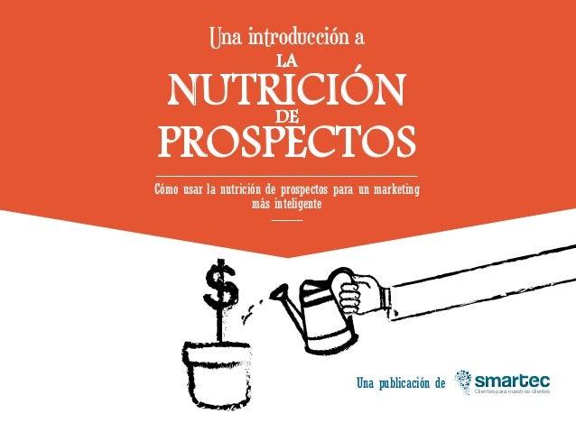 Clientes para nuestros clientes Una publicación de Una introducción a LA NUTRICIÓNDE PROSPECTOS Cómo usar la nutrición de ...