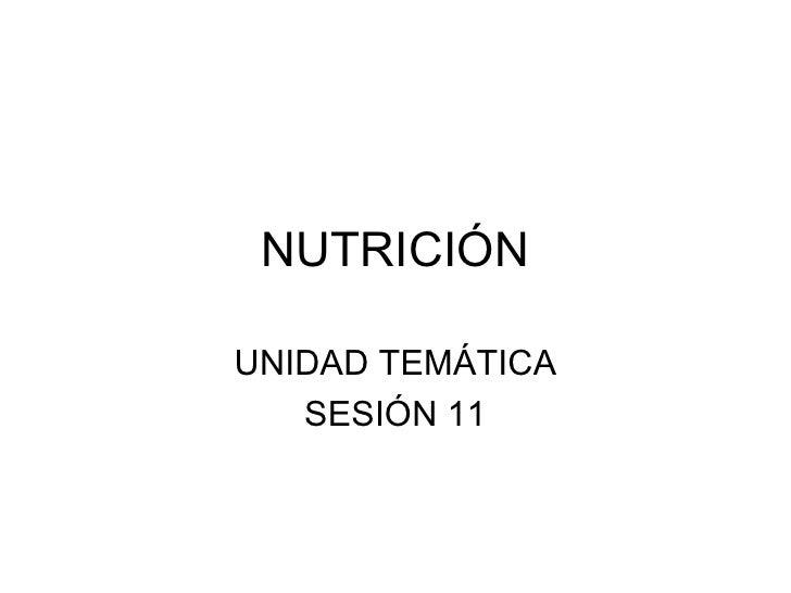 NUTRICIÓN UNIDAD TEMÁTICA SESIÓN 11