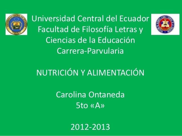 Universidad Central del Ecuador Facultad de Filosofía Letras y   Ciencias de la Educación      Carrera-Parvularia NUTRICIÓ...