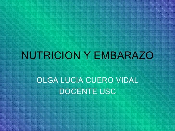 NUTRICION Y EMBARAZO  OLGA LUCIA CUERO VIDAL      DOCENTE USC