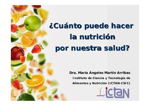 Dra. María Ángeles Martín Arribas Instituto de Ciencia y Tecnología de Alimentos y Nutrición (ICTAN-CSIC) ¿¿CuCuáánto pued...