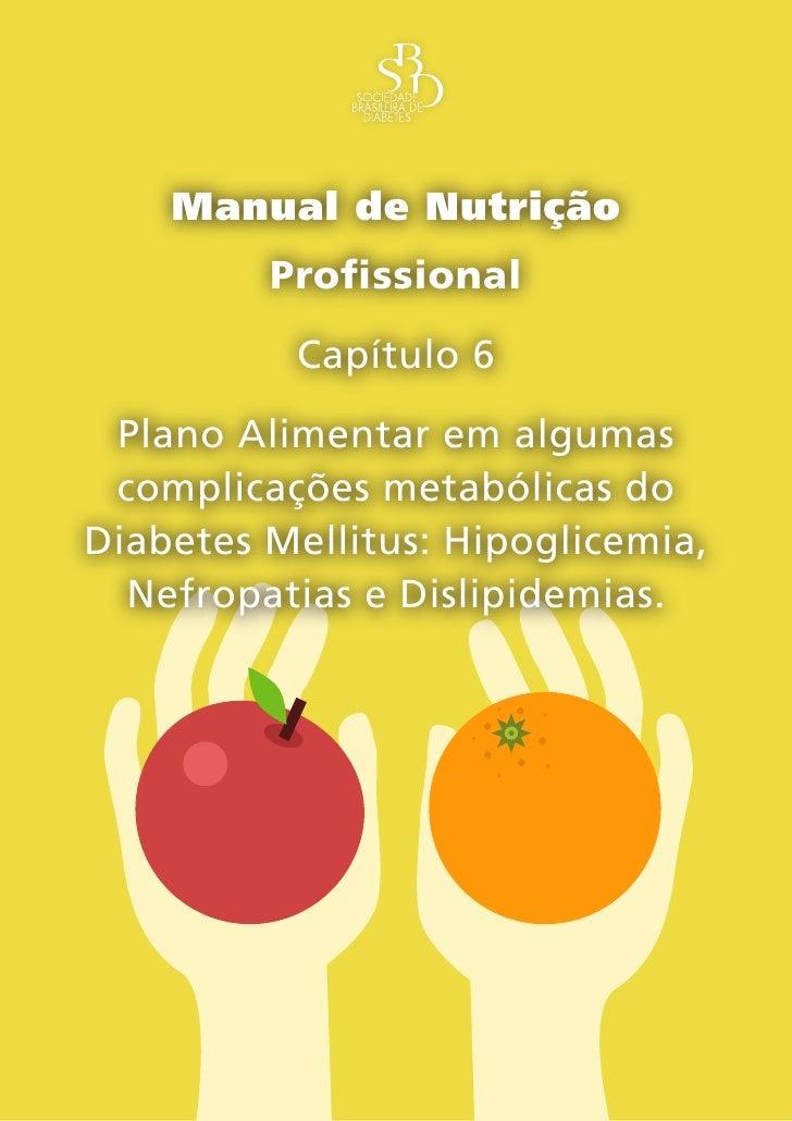 Manual de Nutrição          Profissional           Capítulo 6  Plano Alimentar em algumas  complicações metabólicas do Dia...
