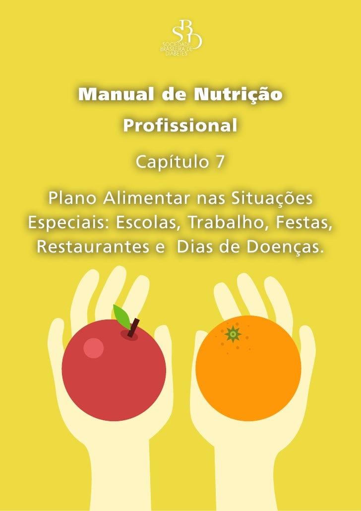 Manual de Nutrição            Profissional              Capítulo 7   Plano Alimentar nas Situações Especiais: Escolas, Tra...