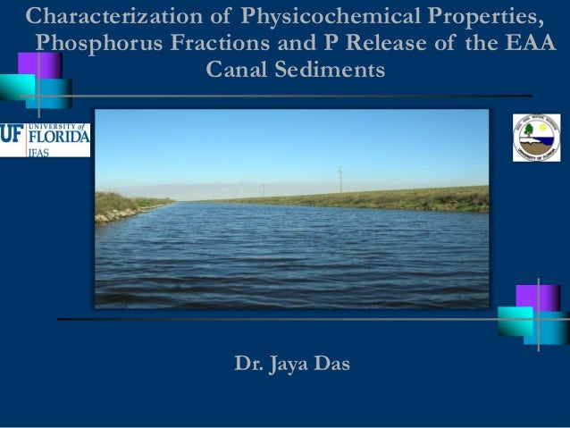 Characterization of Physicochemical Properties, Phosphorus Fractions and P Release of the EAA Canal Sediments Dr. Jaya Das
