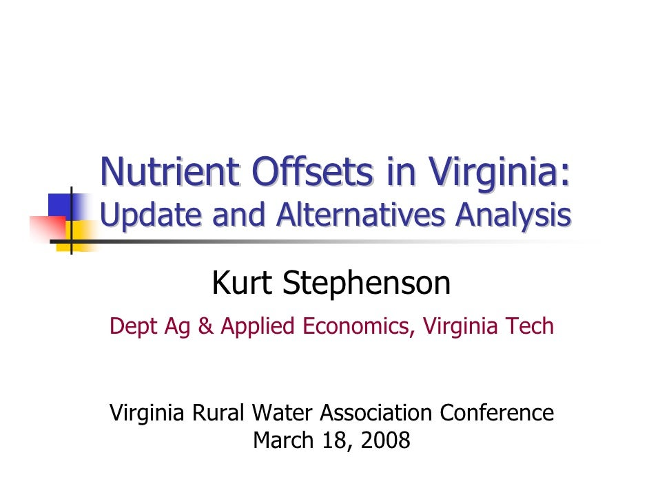 Nutrient Offsets in Virginia: Update and Alternatives Analysis           Kurt Stephenson Dept Ag & Applied Economics, Virg...