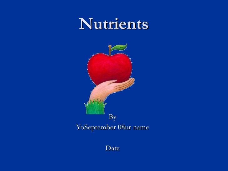 Nutrients By YoSeptember 08ur name Date