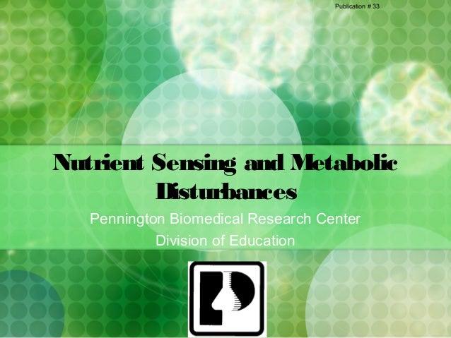 Publication # 33Nutrient Sensing and Metabolic         Disturbances   Pennington Biomedical Research Center            Div...