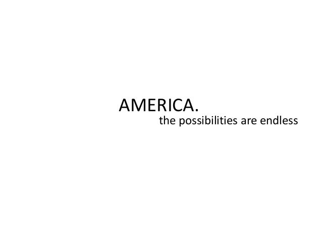 AMERICA.the possibilities are endless