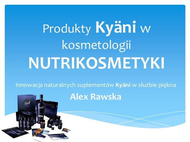Produkty Kyäni w            kosmetologii    NUTRIKOSMETYKIInnowacja naturalnych suplementów Kyäni w służbie piękna        ...