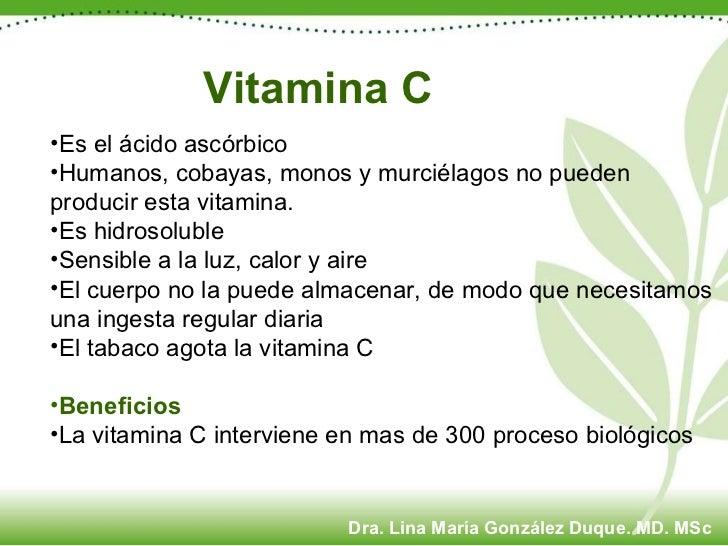 Vitamina C <ul><li>Es el ácido ascórbico </li></ul><ul><li>Humanos, cobayas, monos y murciélagos no pueden producir esta v...