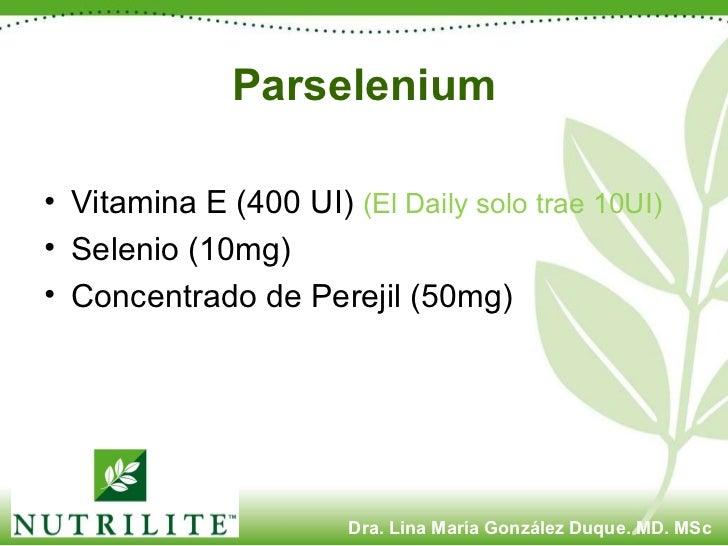 Parselenium <ul><li>Vitamina E (400 UI)  (El Daily solo trae 10UI) </li></ul><ul><li>Selenio (10mg) </li></ul><ul><li>Conc...