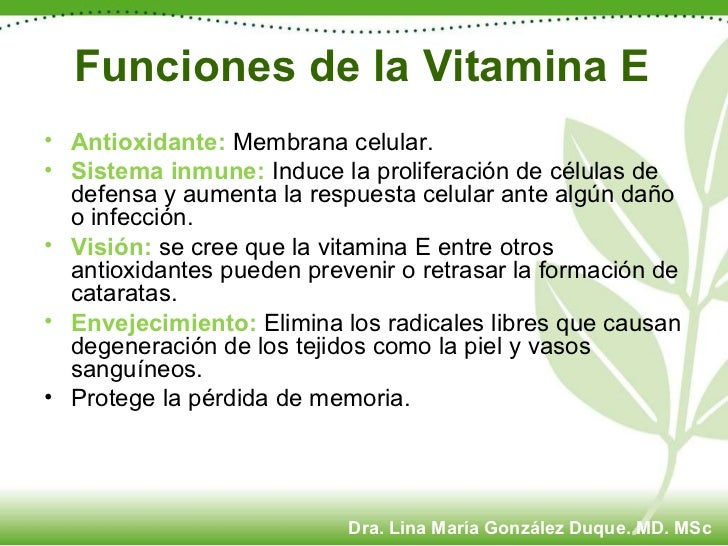 Funciones de la Vitamina E <ul><li>Antioxidante:   Membrana celular.  </li></ul><ul><li>Sistema inmune:  Induce la prolife...