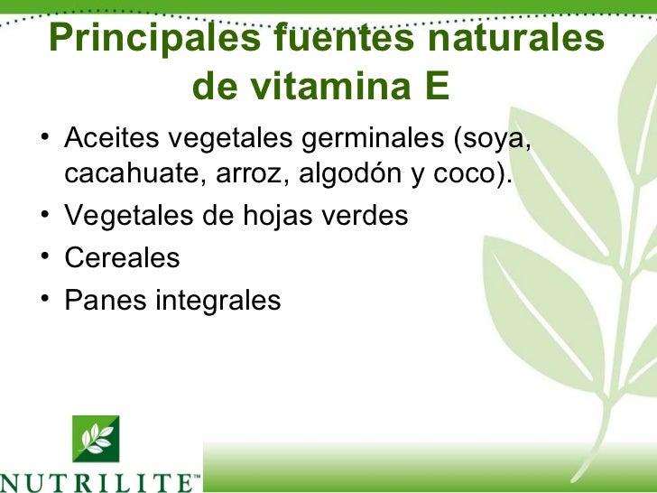 Principales fuentes naturales de vitamina E  <ul><li>Aceites vegetales germinales (soya, cacahuate, arroz, algodón y coco)...