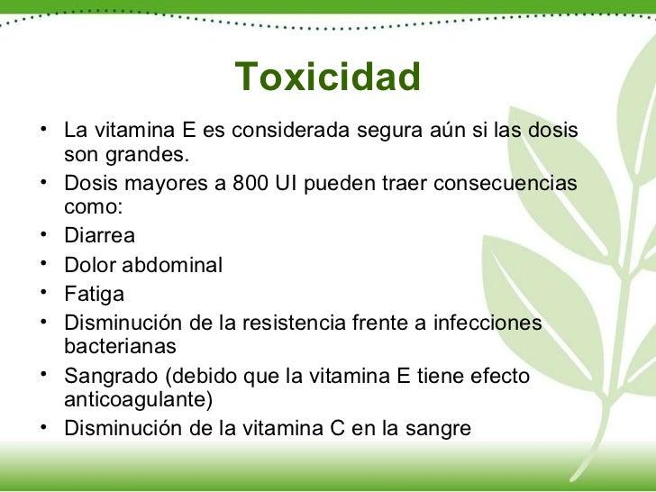Toxicidad <ul><li>La vitamina E es considerada segura aún si las dosis son grandes.  </li></ul><ul><li>Dosis mayores a 800...