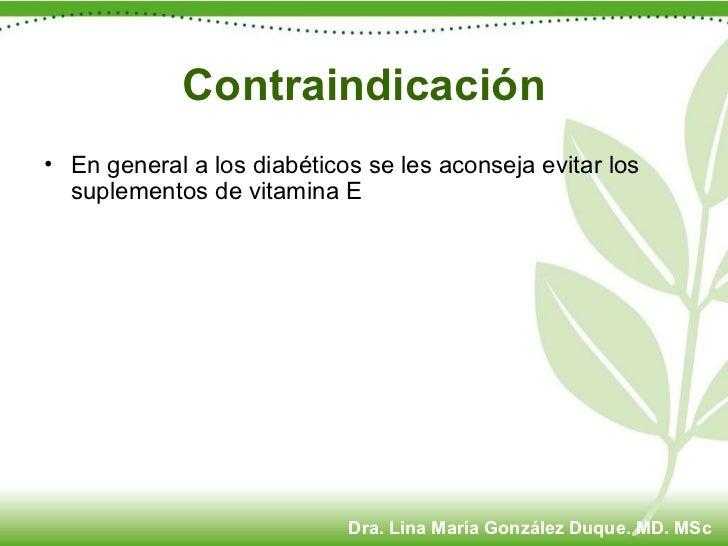 Contraindicación <ul><li>En general a los diabéticos se les aconseja evitar los suplementos de vitamina E </li></ul>Dra. L...