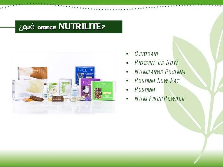 ¿Qué ofrece  NUTRILITE ? <ul><li>Cerocarb </li></ul><ul><li>Proteína de Soya </li></ul><ul><li>Nutribarras Positrim </li><...