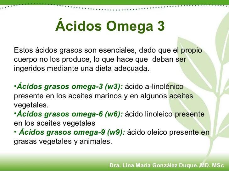 Ácidos Omega 3 <ul><li>Estos ácidos grasos son esenciales, dado que el propio cuerpo no los produce, lo que hace que  deba...
