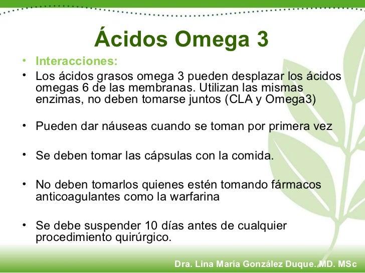 Ácidos Omega 3 <ul><li>Interacciones: </li></ul><ul><li>Los ácidos grasos omega 3 pueden desplazar los ácidos omegas 6 de ...