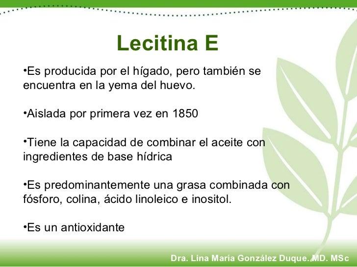 Lecitina E <ul><li>Es producida por el hígado, pero también se encuentra en la yema del huevo. </li></ul><ul><li>Aislada p...