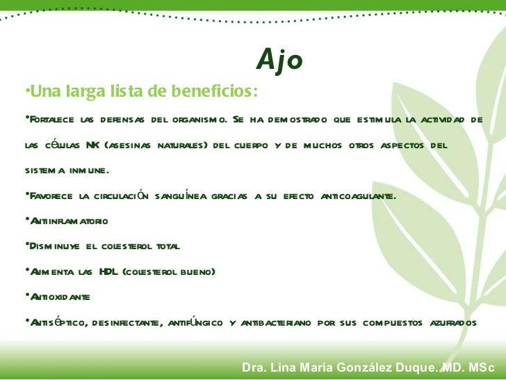 Ajo <ul><li>Una larga lista de beneficios: </li></ul><ul><li>Fortalece las defensas del organismo. Se ha demostrado que es...